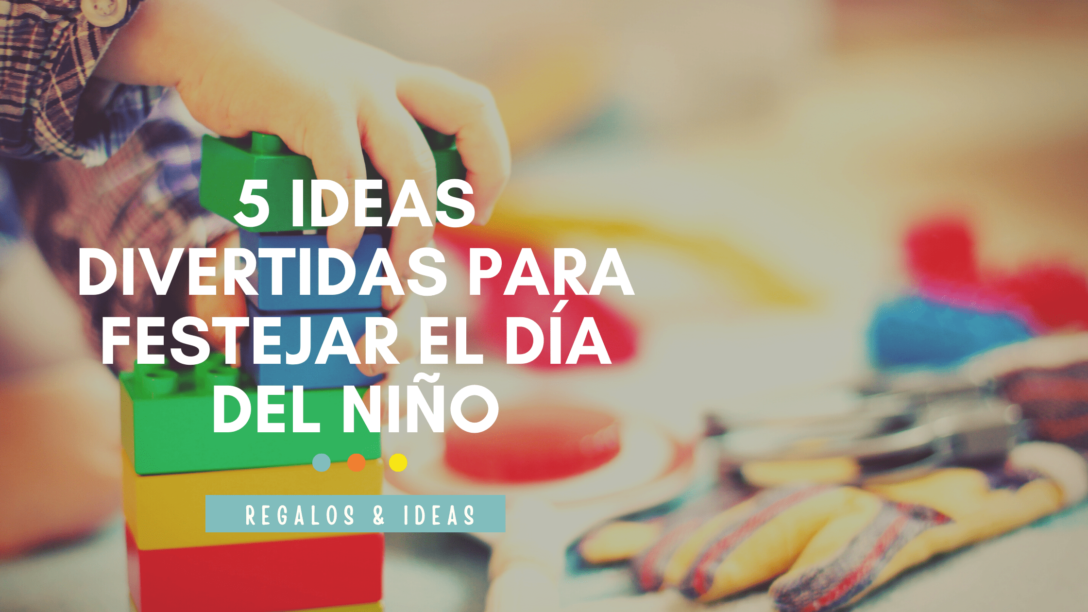 5 ideas dia del niño